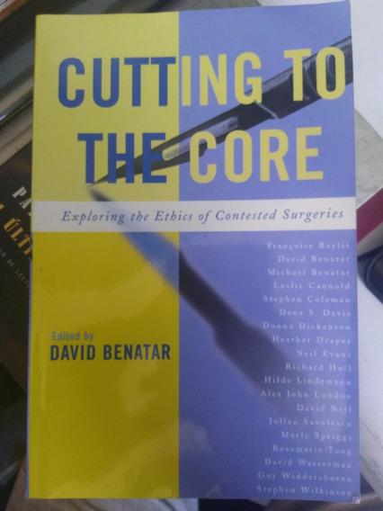 Cutting To The Core - Exploring The Ethics...- David Benatar