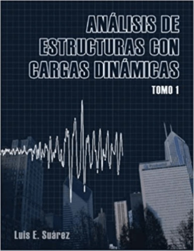 Analisis De Estructuras Con Cargas Dinamicas: Tomo I: Siste