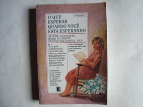 Livro O Que Esperar Quando Você Está Esperando - Arlene E.