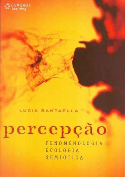 Percepcao - Fenomenologia, Ecologia, Semiotica
