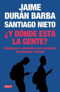 Y Donde Esta La Gente - Duran Barba / Nieto - Debate Libro