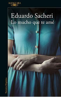 Book : Lo Mucho Que Te Ame / How Much I Loved You - Sacheri,