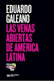 Las Venas Abiertas De America Latina - Eduardo Galeano Sxxi