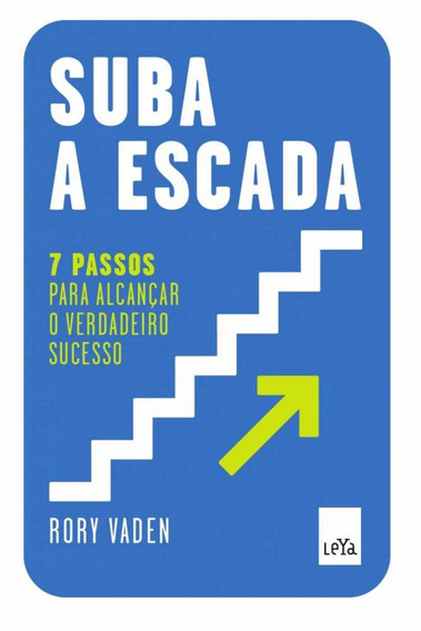Suba A Escada: 7 Passos Para Alcançar O Verdadeiro Sucesso -