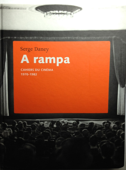 Livro - A Rampa ( Cahiers Du Cinéma) - Serge Daney