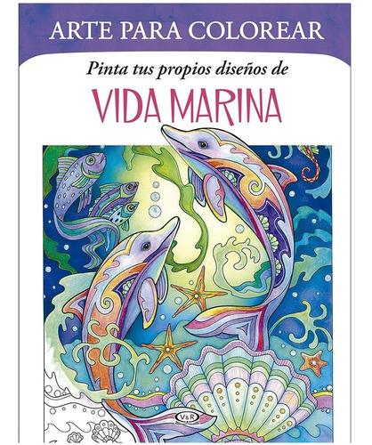 Imagen 1 de 3 de Arte Para Colorear - Vida Marina - Libro Nuevo V&r
