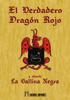 El Verdadero Dragon Rojo Y Ademas La Gallina Negra Humanitas