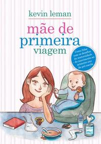 Livro Mãe De Primeira Viagem Kevin Leman
