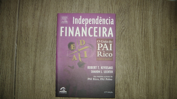 Independência Financeira - O Guia Do Pai Rico.