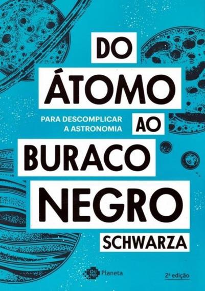 Do Atomo Ao Buraco Negro - Para Descomplicar A Atronomia -