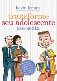 Livro Transforme Seu Adolescente Até Sexta Kevin Leman