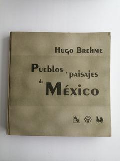 Pueblos Y Paisajes De México / Hugo Brehme