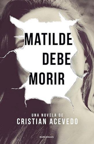 Matilde Debe Morir - Cristian Acevedo - Libro Barenhaus