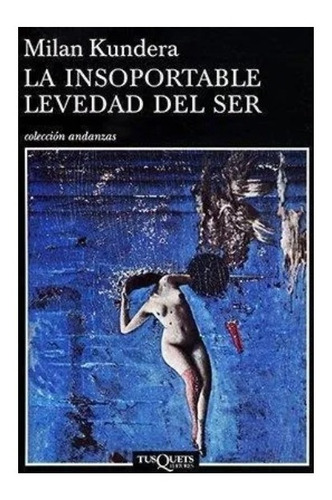 Libro La Insoportable Levedad Del Ser - Kundera Milan