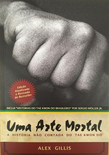 Livro Uma Arte Mortal: A História Não Contada Do Tae Kwon Do