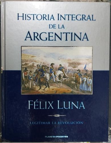 Historia Integral De La Argentina * Tomo 6 * Felix Luna *