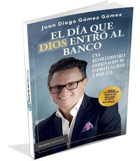 El Día Que Dios Entró Al Banco - Juan Diego Gómez Gomez