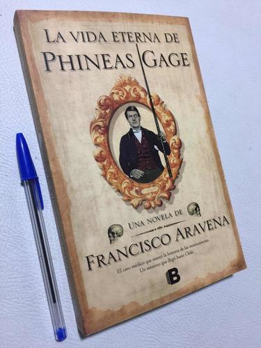 La Vida Eterna De Phineas Gage. Francisco Aravena. Nuevo