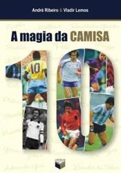 Livro A Magia Da Camisa 10 - André Ribeiro