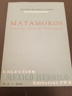 Matamoros Teniente General Insurgente - Armando De Maria C.