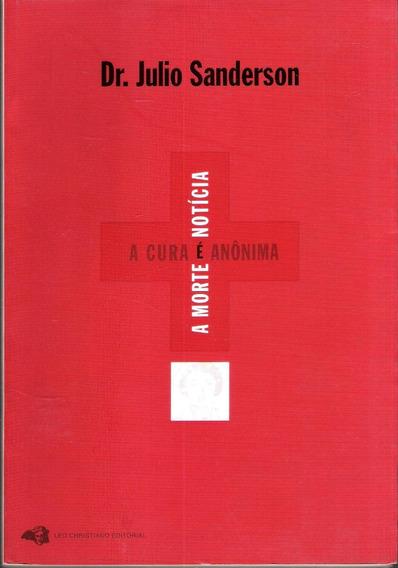A Cura É Anônima A Morte É Notícia - Dr. Julio Sanderson 680