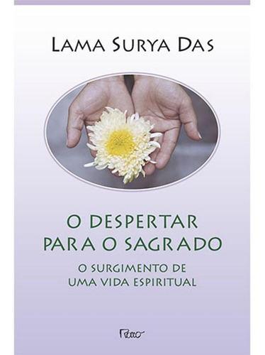 O Despertar Para O Sagrado - O Surgimento De Uma Vida Espiri