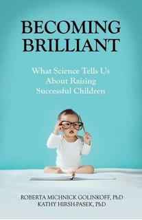 Becoming Brilliant : What Science Tells Us About Raising Suc