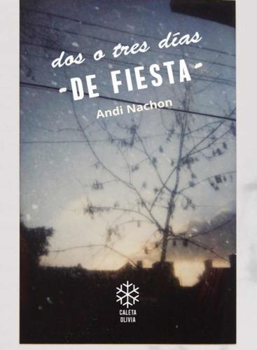 Imagen 1 de 1 de Dos O Tres Dias De Fiesta - Andi Nachon - Caleta Olivia