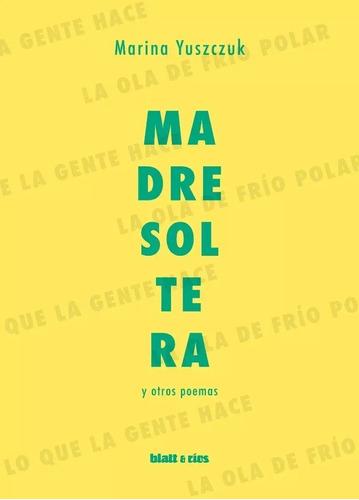 Madre Soltera Y Otros Poemas - Marina Yuszczuk