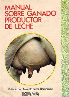 Perez Dominguez - Manual Sobre Ganado Productor De Leche