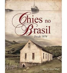 Livro Família Chies Os Chies No Brasil, Desde 1879