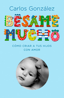 Libro Besame Mucho Pediatra Carlos Gonzalez * Local * Papel
