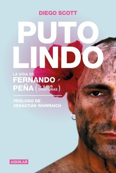 Puto Lindo: La Vida De Fernando Peña - Diego Scott