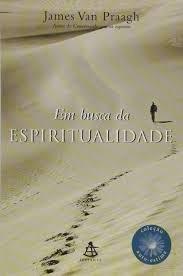 Em Busca Da Espiritualidade - Col. Autoe James Van Praagh