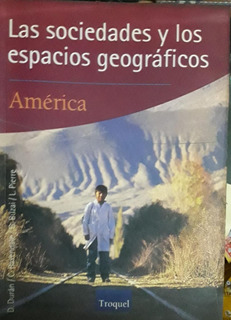 Las Sociedades Y Los Espacios Geográficos América - Troquel