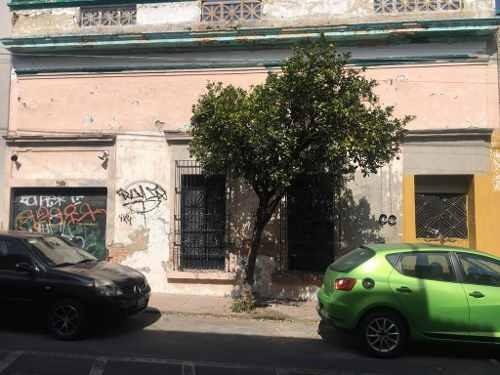 Casas Antiguas Para Remodelar En Juan Manuel Zona Centro Guadalajara, Jal.