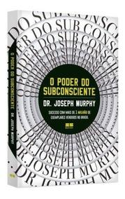 O Poder Do Subconsciente - Dr. Joseph Murphy - Livro Fisico