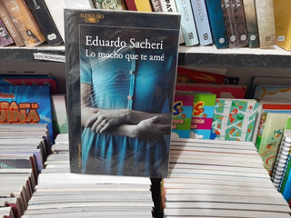 Lo Mucho Que Te Ame (colección Narrativa Hispánica)