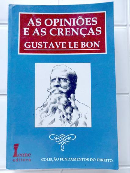 As Opiniões E As Crenças - Gustave Le Bon - 2002 - Ícone