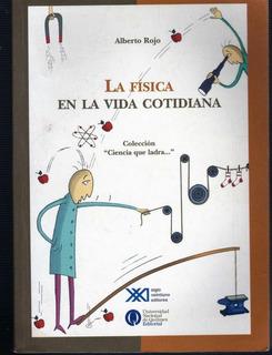 La Física En La Vida Cotidiana, Alberto Rojo, Ed. Sxxi