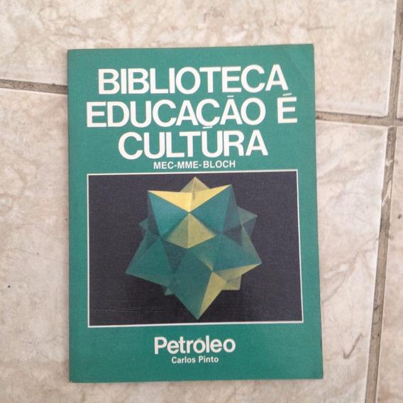 Livro Biblioteca Educação É Cultura Petróleo - Carlos Pinto