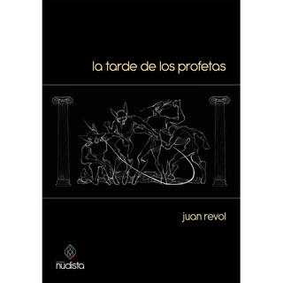 La Tarde De Los Profetas - Juan Revol