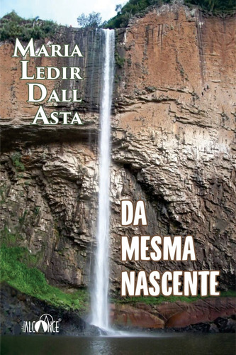 Da Mesma Nascente - Maria Ledir Dall Asta