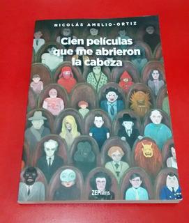 Cien Películas Que Me Abrieron La Cabeza. N. Amelio- Ortiz