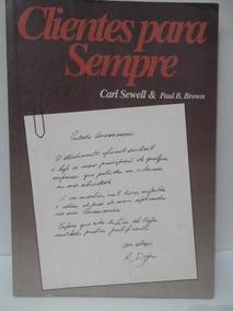Clientes Para Sempre - Carl Sewell E Paul B. Brown