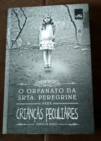 O Orfanato Srta Peregrine Para Crianças Peculiares - R.riggs