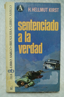 Sentenciado A La Verdad / H. Hellmut Kirst