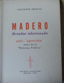 Madero Dictador Infortunado / Salvador Abascal
