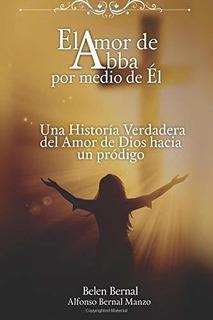 Libro : El Amor De Abba Padre Por Medio De El Una Historia.