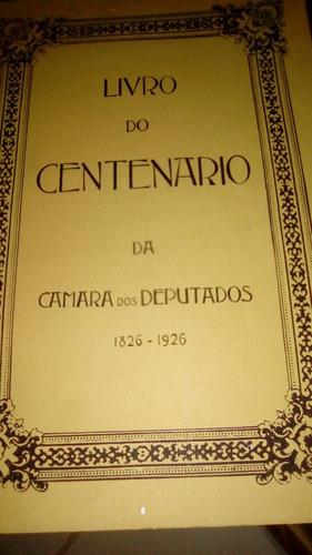 Livro Do Centenârio Da Cámara Dos Deputados 1826-1926 Deputa